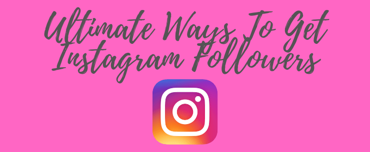 Ultimate Ways To Get Instagram Followers